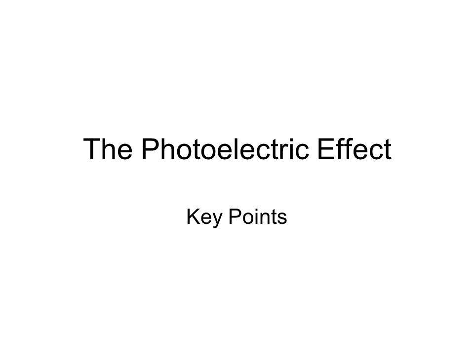 The Photoelectric Effect Key Points