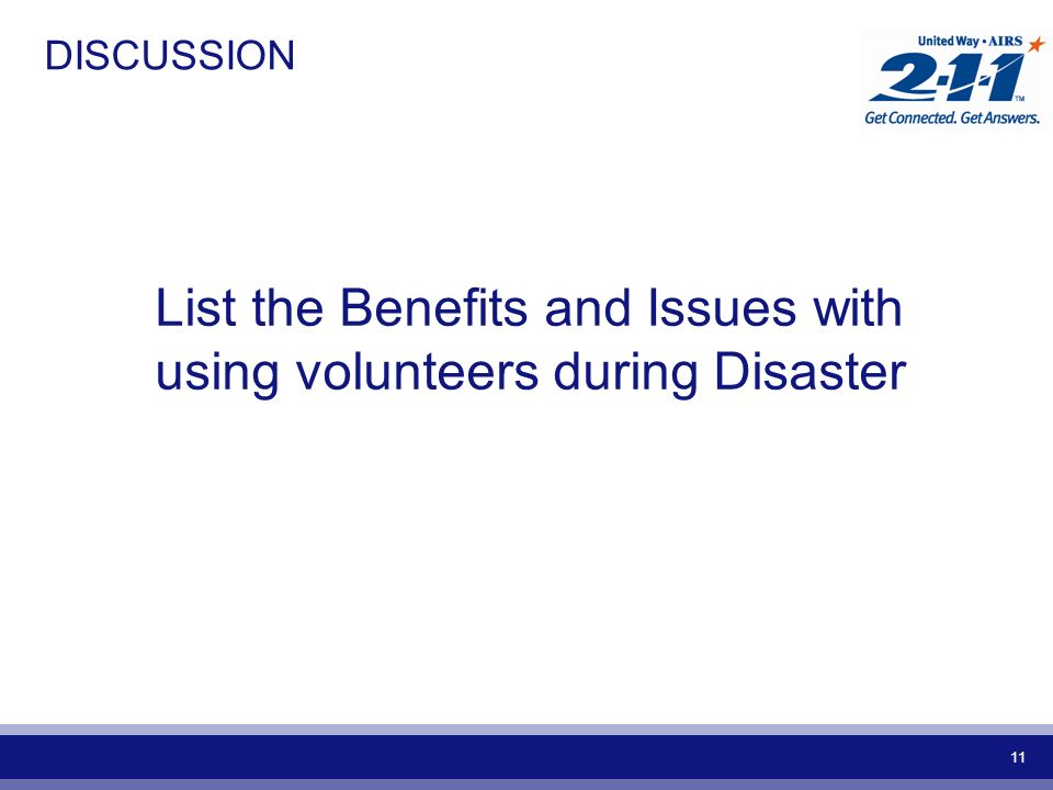 11 DISCUSSION List the Benefits and Issues with using volunteers during Disaster