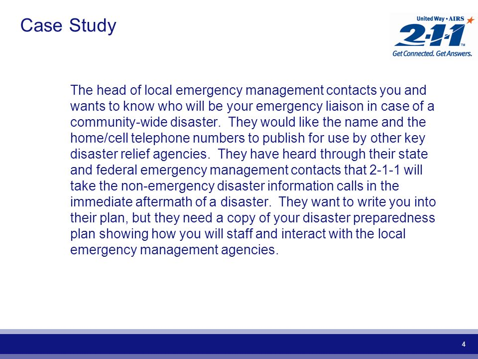 4 Case Study The head of local emergency management contacts you and wants to know who will be your emergency liaison in case of a community-wide disaster.
