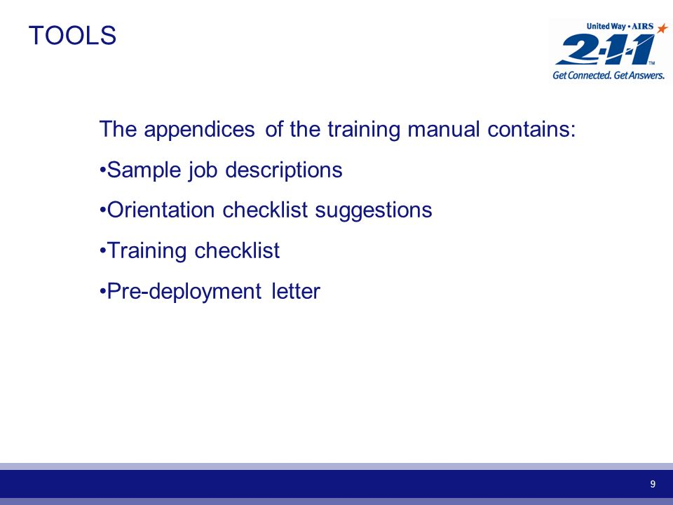 9 TOOLS The appendices of the training manual contains: Sample job descriptions Orientation checklist suggestions Training checklist Pre-deployment letter