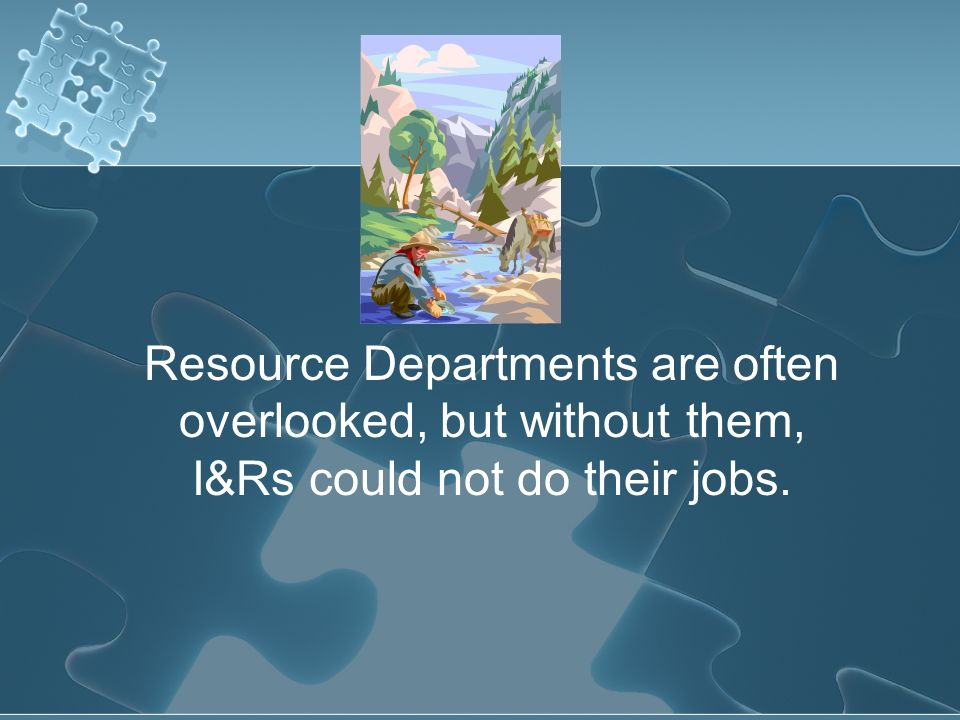 Resource Departments are often overlooked, but without them, I&Rs could not do their jobs.