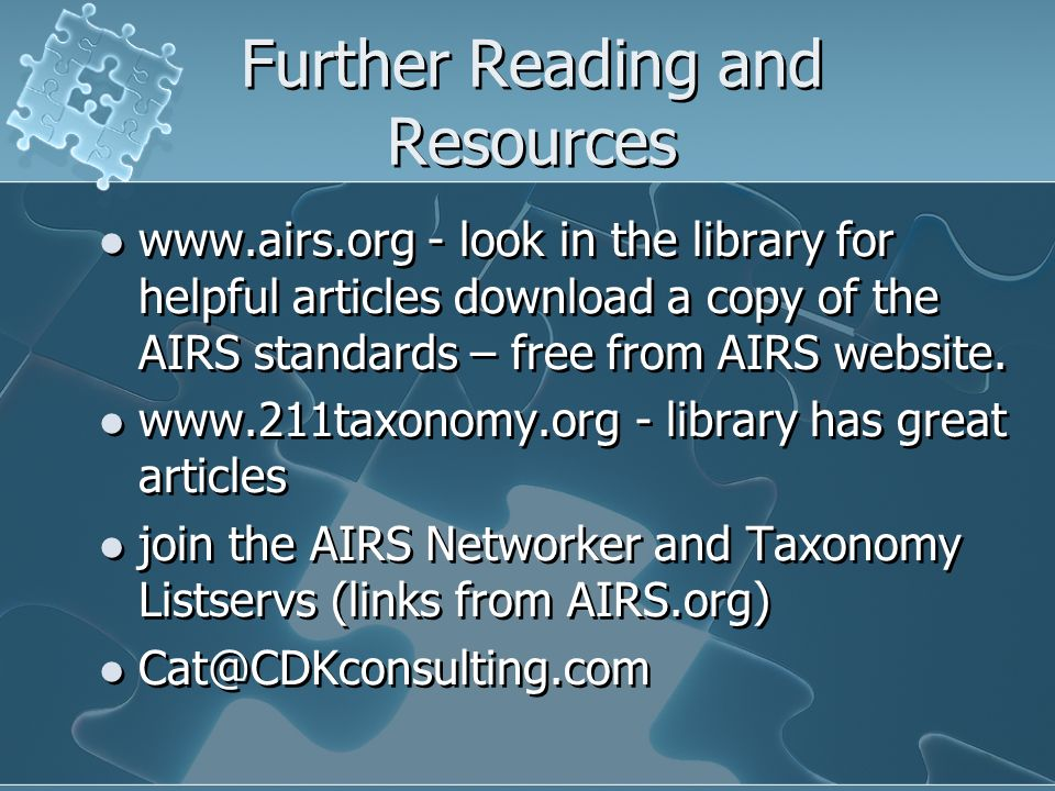 Further Reading and Resources www.airs.org - look in the library for helpful articles download a copy of the AIRS standards – free from AIRS website.