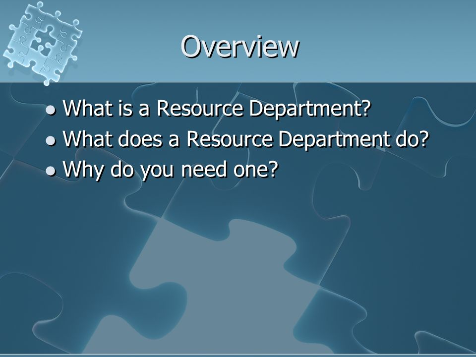 Overview What is a Resource Department. What does a Resource Department do.
