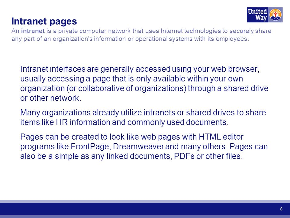 6 Intranet interfaces are generally accessed using your web browser, usually accessing a page that is only available within your own organization (or collaborative of organizations) through a shared drive or other network.