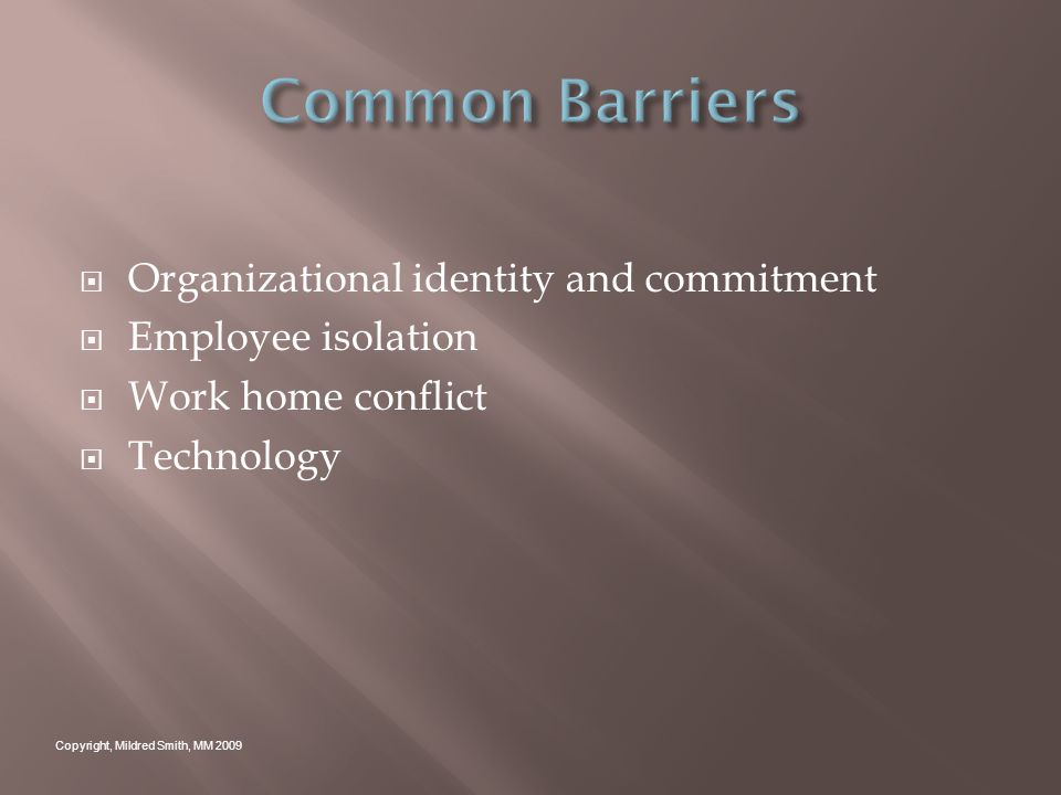 Organizational identity and commitment Employee isolation Work home conflict Technology Copyright, Mildred Smith, MM 2009