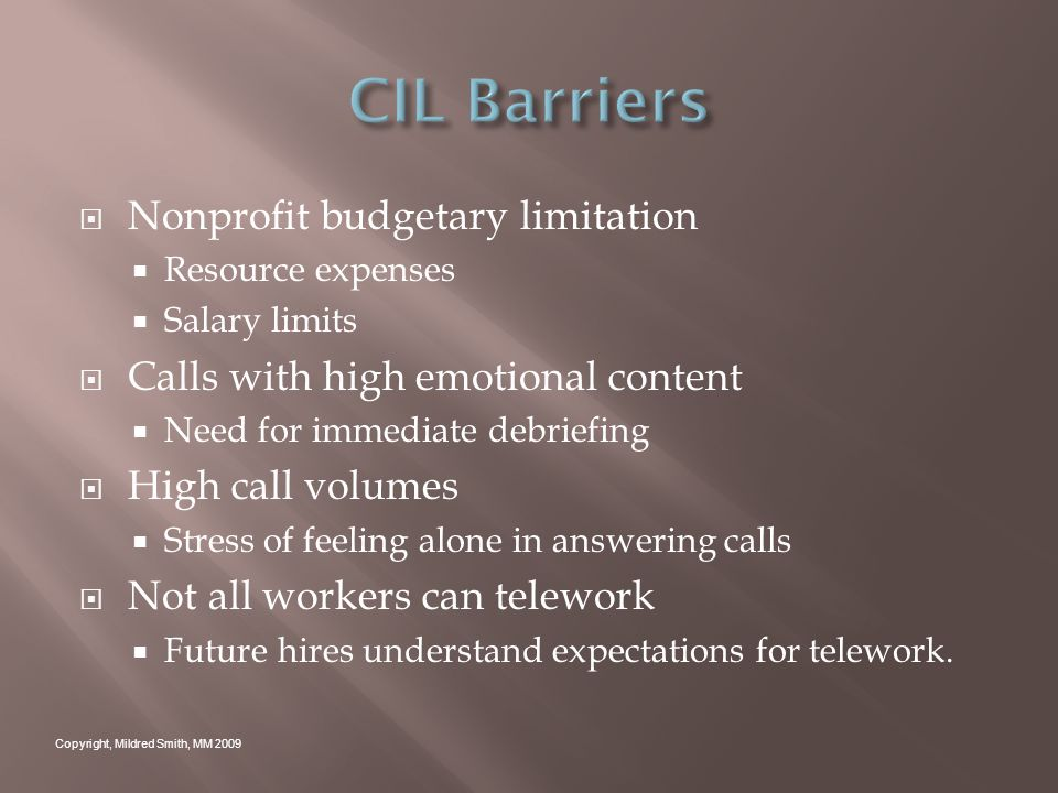 Nonprofit budgetary limitation Resource expenses Salary limits Calls with high emotional content Need for immediate debriefing High call volumes Stress of feeling alone in answering calls Not all workers can telework Future hires understand expectations for telework.