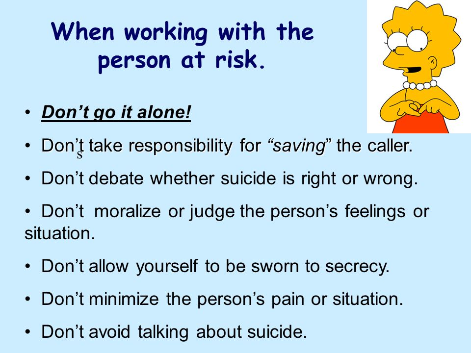 When working with the person at risk. s Dont go it alone.