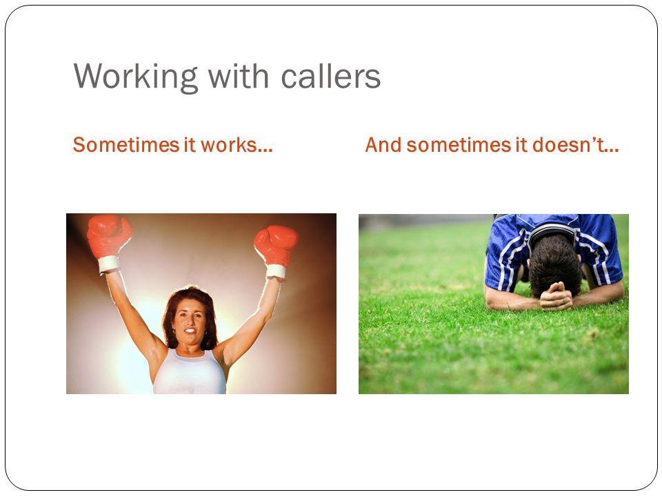 Working with callers Sometimes it works…And sometimes it doesnt…