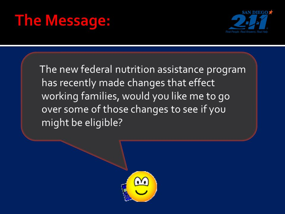 The new federal nutrition assistance program has recently made changes that effect working families, would you like me to go over some of those changes to see if you might be eligible