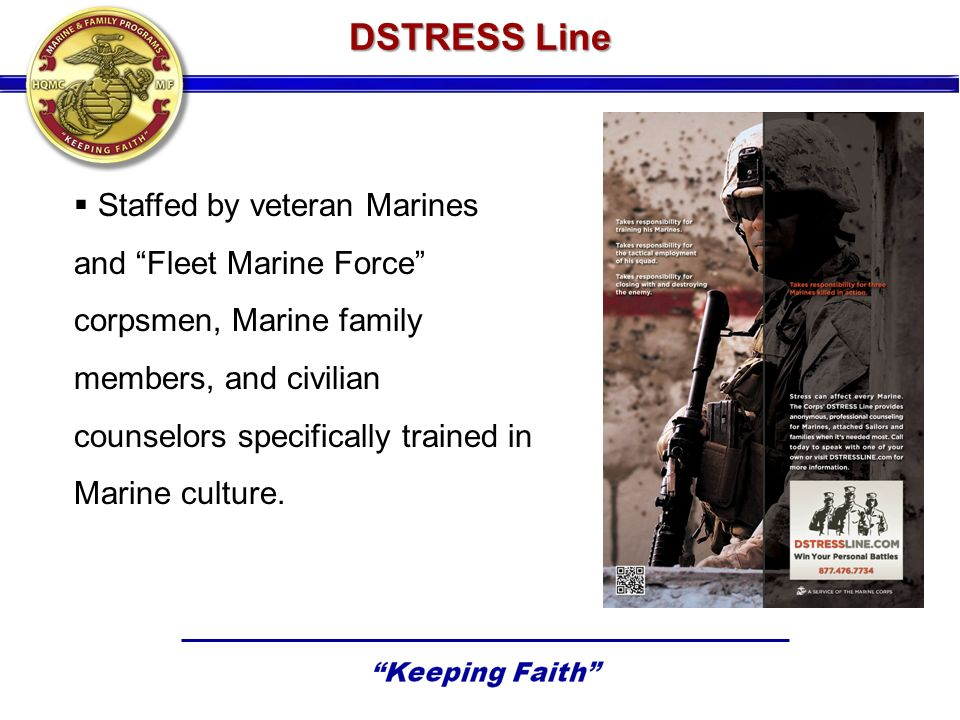 Staffed by veteran Marines and Fleet Marine Force corpsmen, Marine family members, and civilian counselors specifically trained in Marine culture.