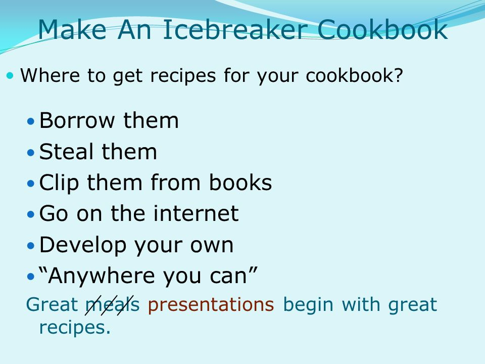 Make An Icebreaker Cookbook Where to get recipes for your cookbook.