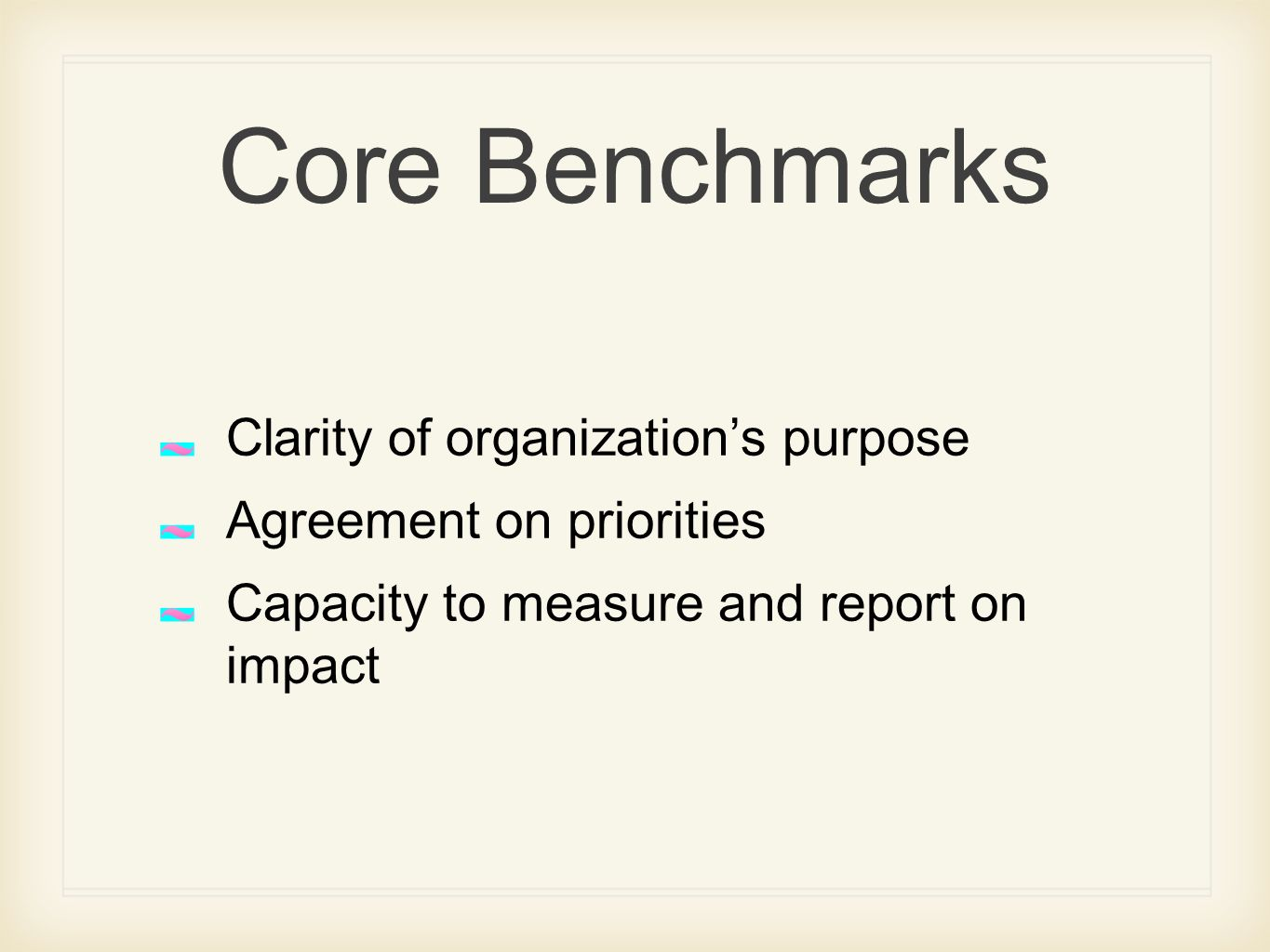 Core Benchmarks Clarity of organizations purpose Agreement on priorities Capacity to measure and report on impact
