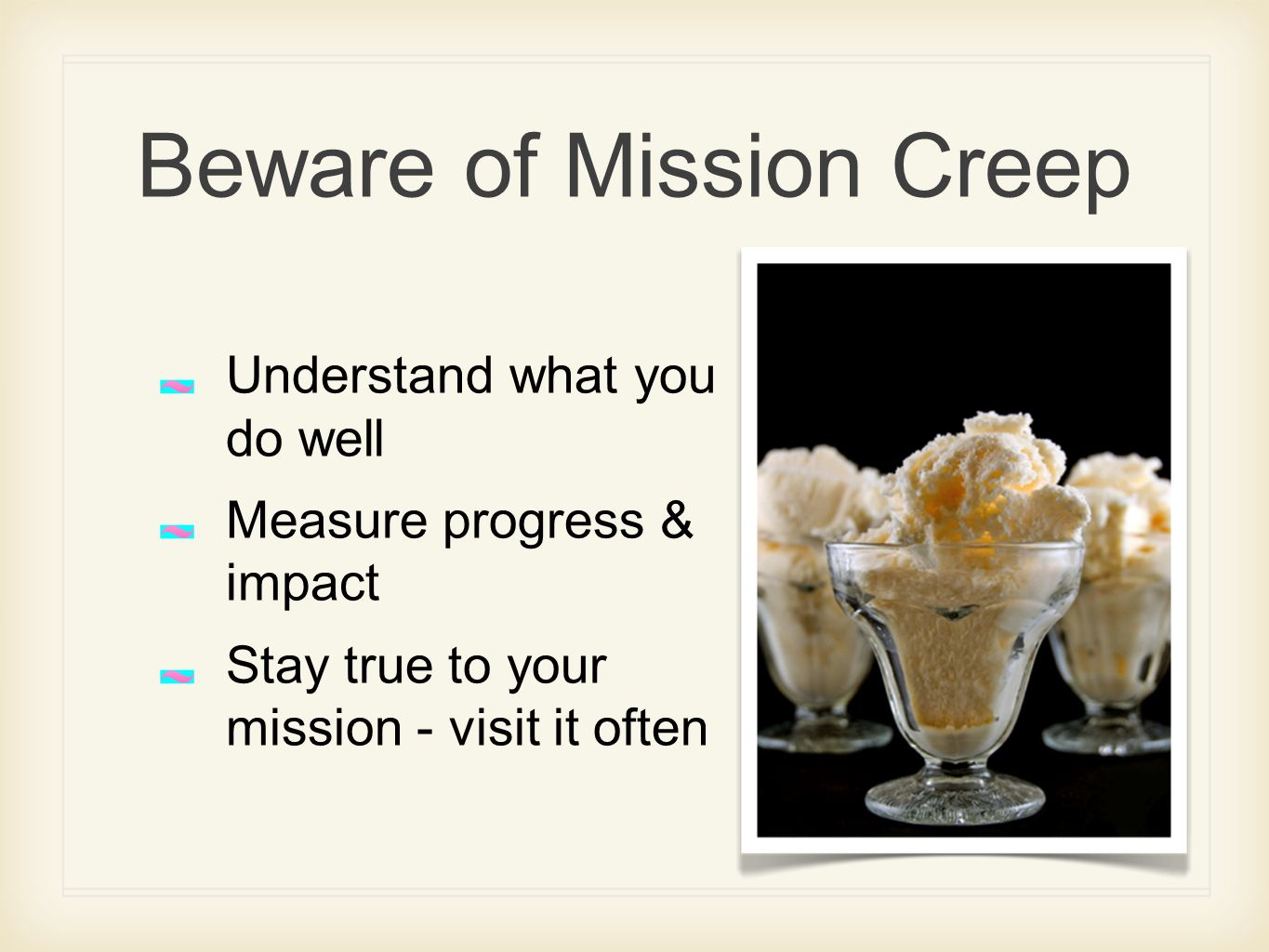 Beware of Mission Creep Understand what you do well Measure progress & impact Stay true to your mission - visit it often
