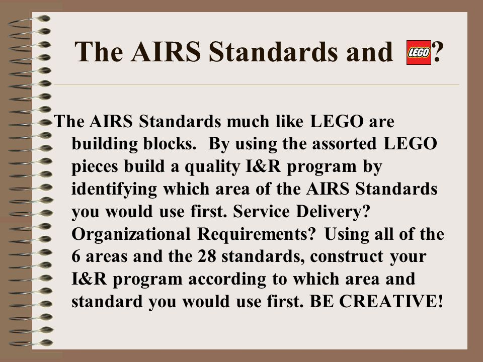 The AIRS Standards and . The AIRS Standards much like LEGO are building blocks.