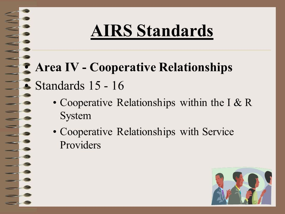 AIRS Standards Area IV - Cooperative Relationships Standards 15 - 16 Cooperative Relationships within the I & R System Cooperative Relationships with Service Providers