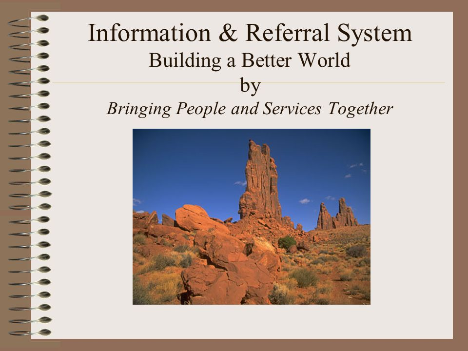 Information & Referral System Building a Better World by Bringing People and Services Together