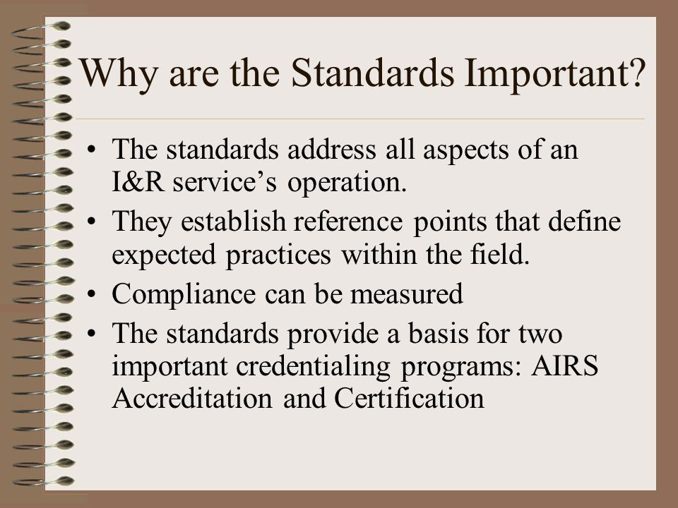 Why are the Standards Important. The standards address all aspects of an I&R services operation.