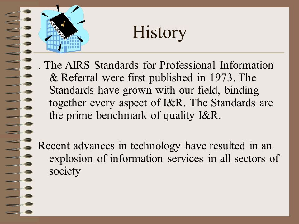 History. The AIRS Standards for Professional Information & Referral were first published in 1973.