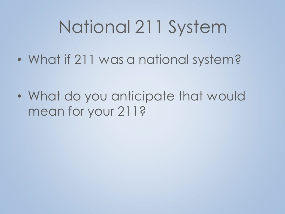 National 211 System What if 211 was a national system.