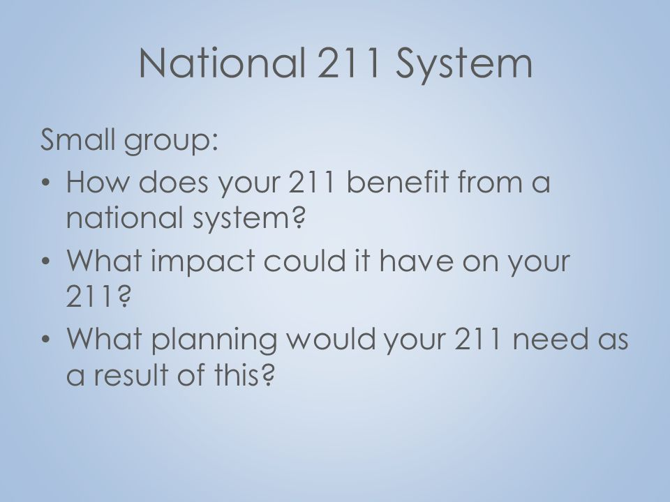 National 211 System Small group: How does your 211 benefit from a national system.