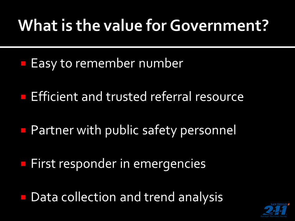 Easy to remember number Efficient and trusted referral resource Partner with public safety personnel First responder in emergencies Data collection and trend analysis