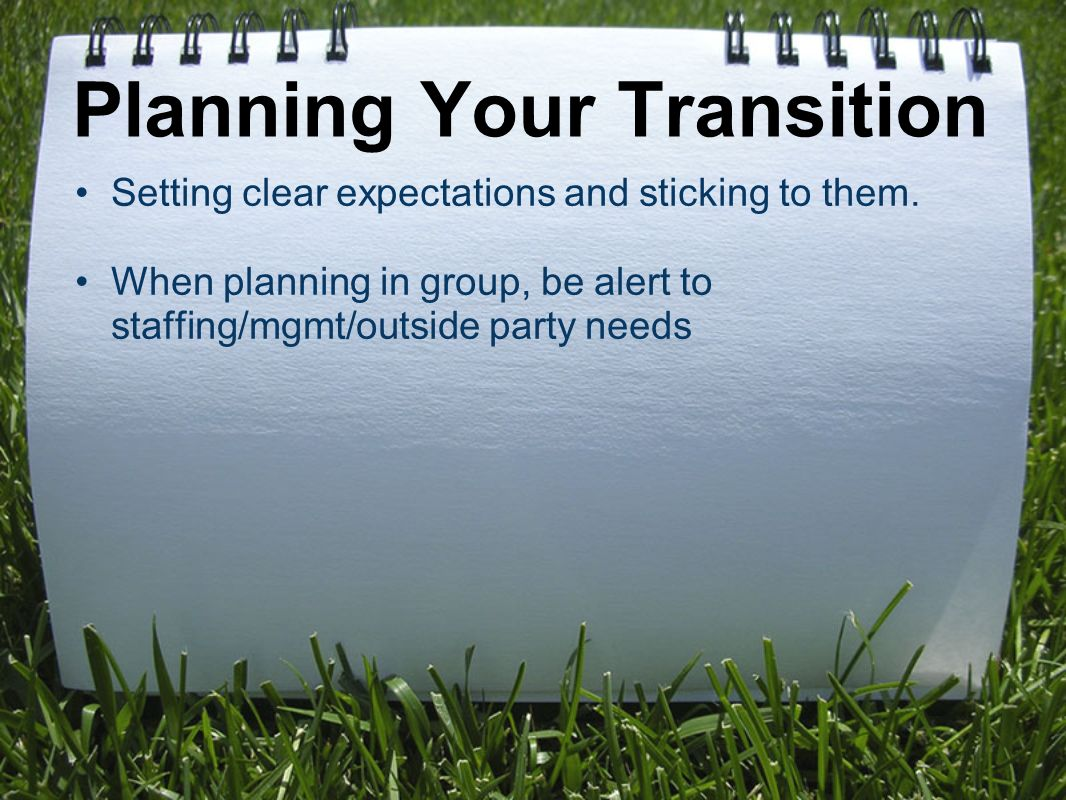 Planning Your Transition Setting clear expectations and sticking to them.