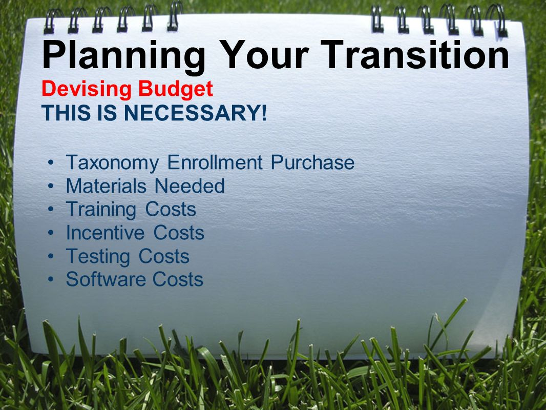 Planning Your Transition Devising Budget THIS IS NECESSARY.