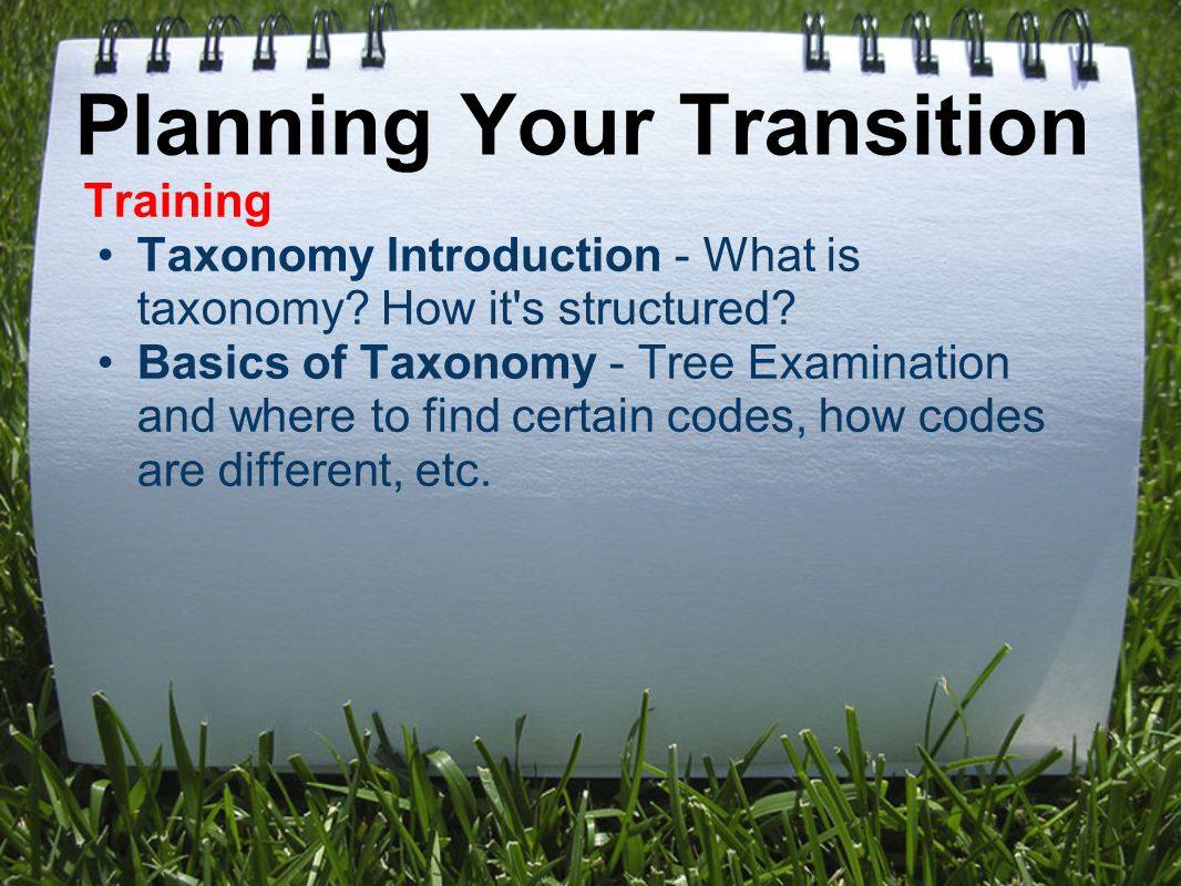 Planning Your Transition Training Taxonomy Introduction - What is taxonomy.