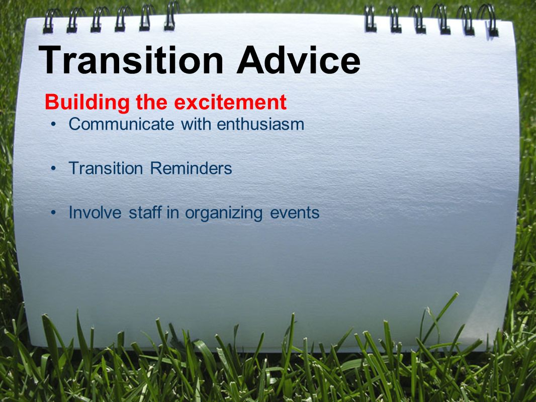 Building the excitement Communicate with enthusiasm Transition Reminders Involve staff in organizing events