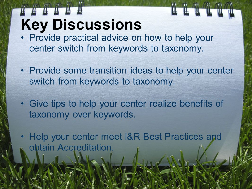 Key Discussions Provide practical advice on how to help your center switch from keywords to taxonomy.