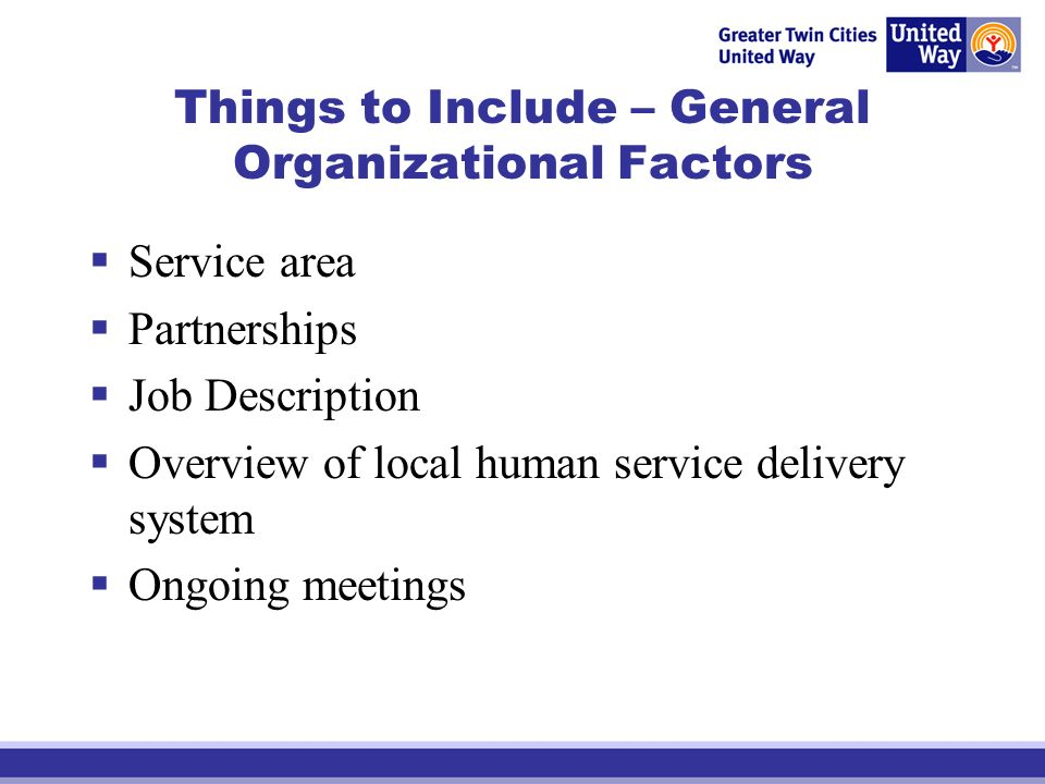 Things to Include – General Organizational Factors Service area Partnerships Job Description Overview of local human service delivery system Ongoing meetings