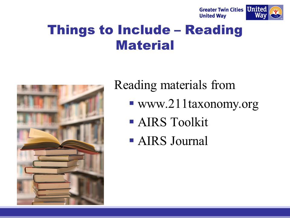 Things to Include – Reading Material Reading materials from www.211taxonomy.org AIRS Toolkit AIRS Journal