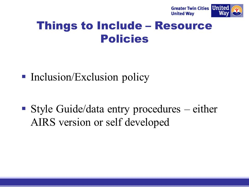 Things to Include – Resource Policies Inclusion/Exclusion policy Style Guide/data entry procedures – either AIRS version or self developed