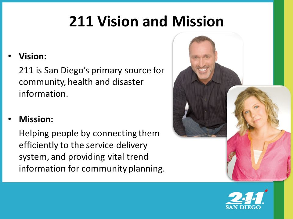 Vision: 211 is San Diegos primary source for community, health and disaster information.