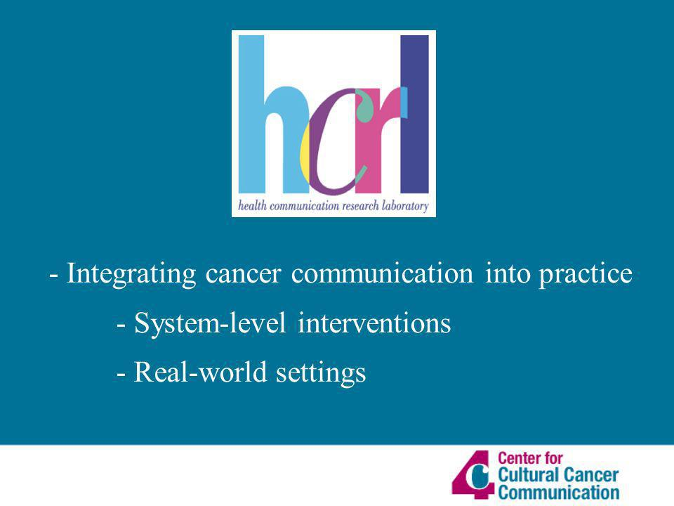 - Integrating cancer communication into practice - System-level interventions - Real-world settings