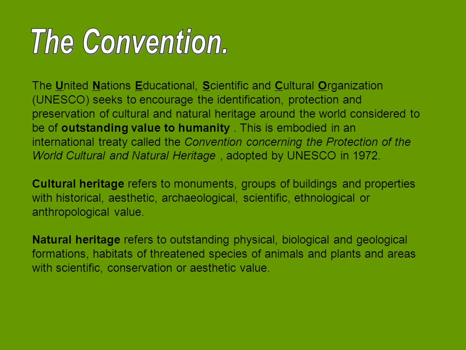 The United Nations Educational, Scientific and Cultural Organization (UNESCO) seeks to encourage the identification, protection and preservation of cultural and natural heritage around the world considered to be of outstanding value to humanity.