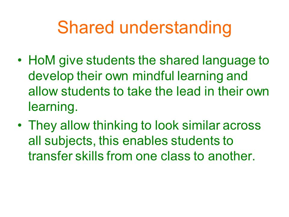 Shared understanding HoM give students the shared language to develop their own mindful learning and allow students to take the lead in their own learning.