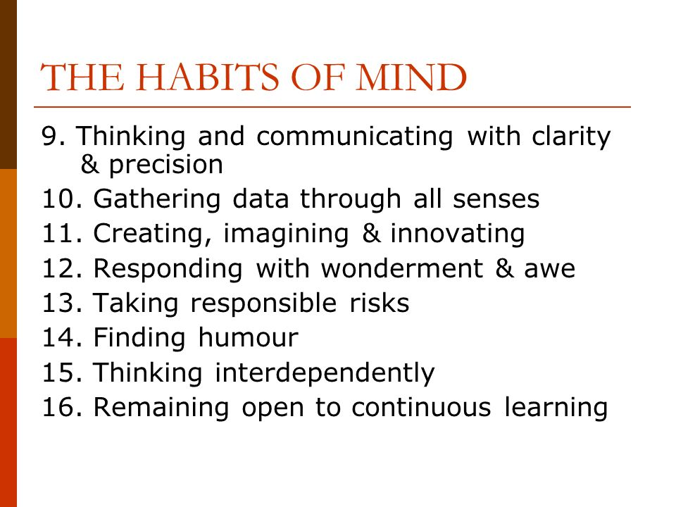 THE HABITS OF MIND 9. Thinking and communicating with clarity & precision 10.