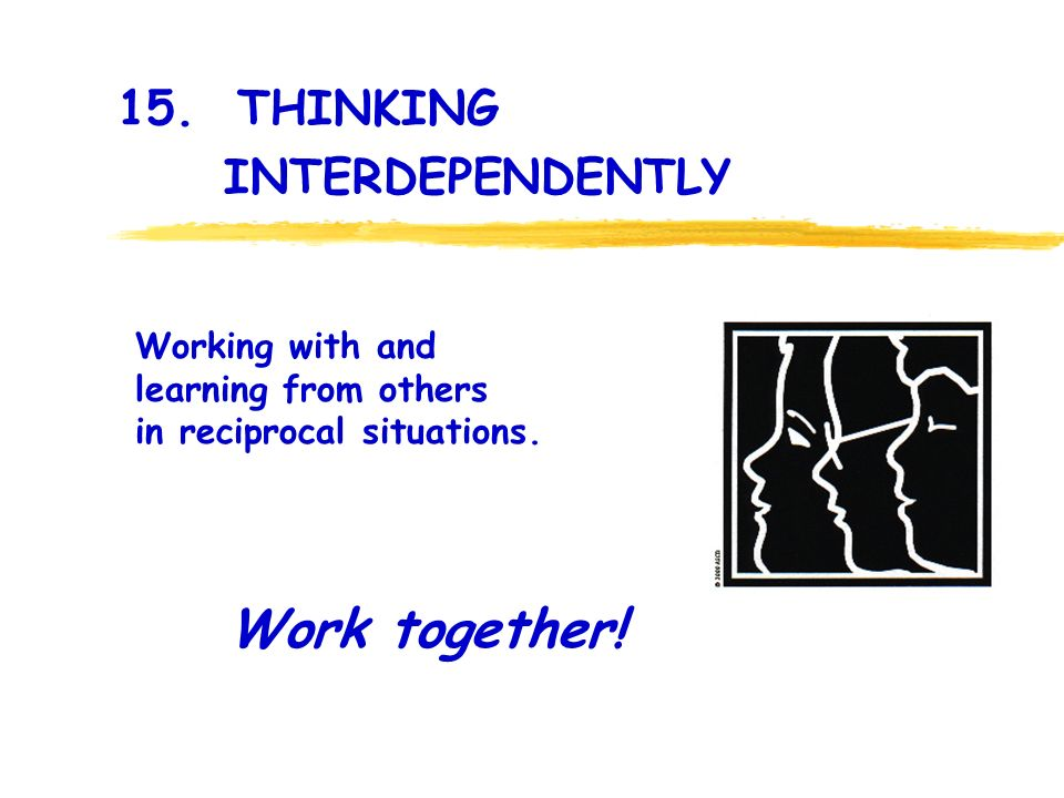 15. THINKING INTERDEPENDENTLY Work together.