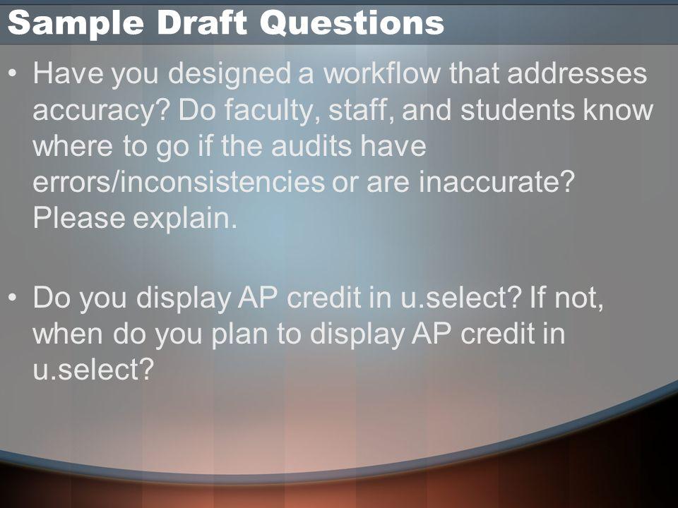 Sample Draft Questions Have you designed a workflow that addresses accuracy.