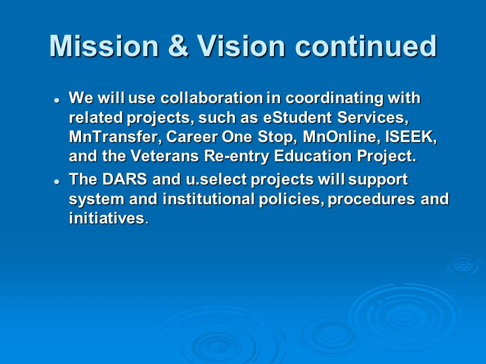 Mission & Vision continued We will use collaboration in coordinating with related projects, such as eStudent Services, MnTransfer, Career One Stop, MnOnline, ISEEK, and the Veterans Re-entry Education Project.