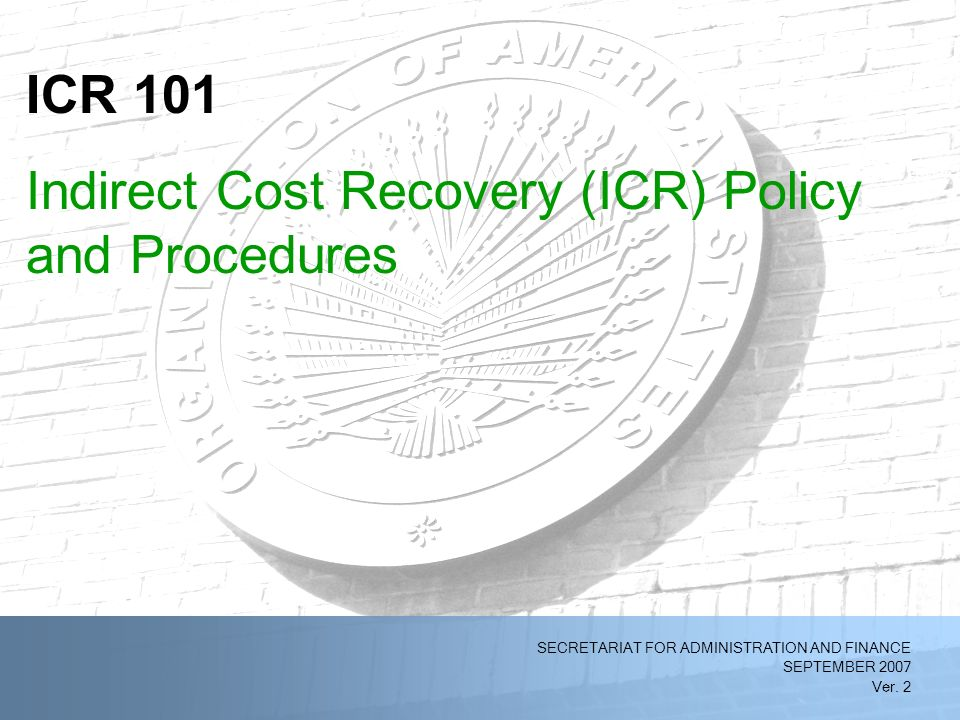 2/11/2014OAS Indirect Cost Recovery (ICR) Policy and Procedures (Ver.