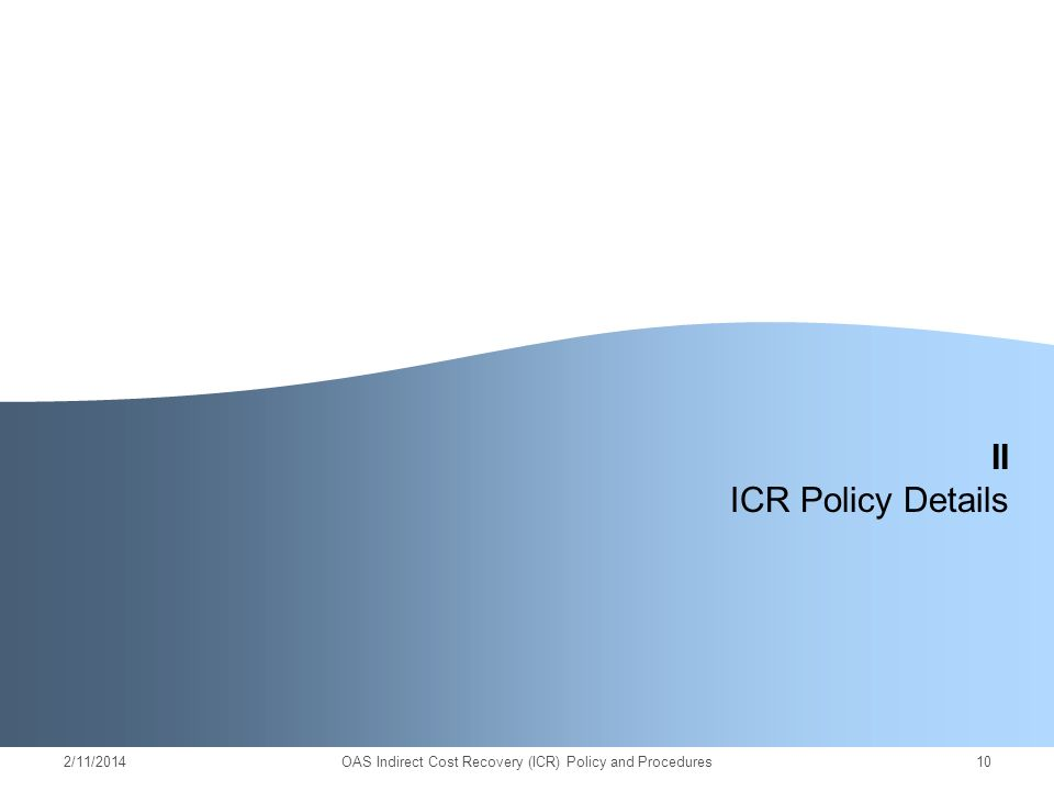 2/11/2014OAS Indirect Cost Recovery (ICR) Policy and Procedures10 II ICR Policy Details