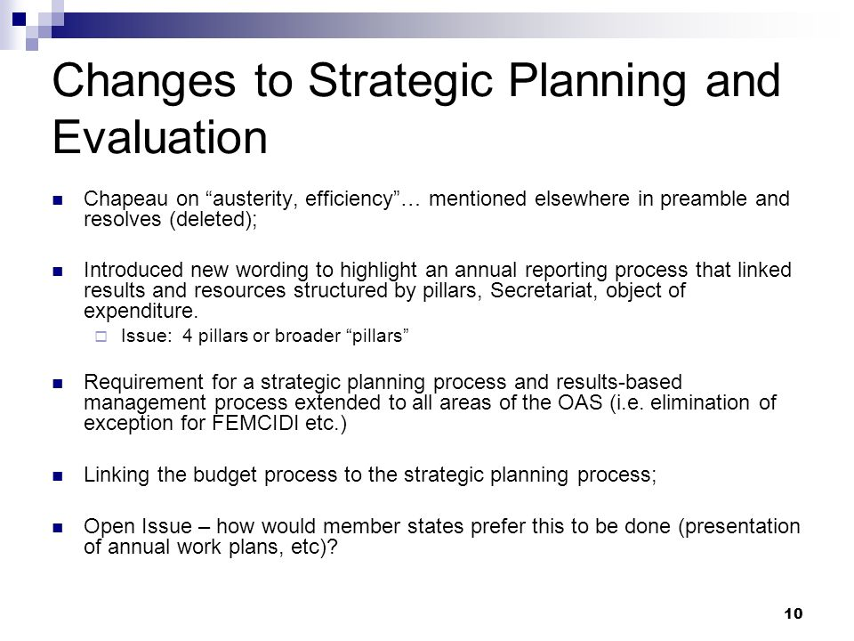 10 Changes to Strategic Planning and Evaluation Chapeau on austerity, efficiency… mentioned elsewhere in preamble and resolves (deleted); Introduced new wording to highlight an annual reporting process that linked results and resources structured by pillars, Secretariat, object of expenditure.