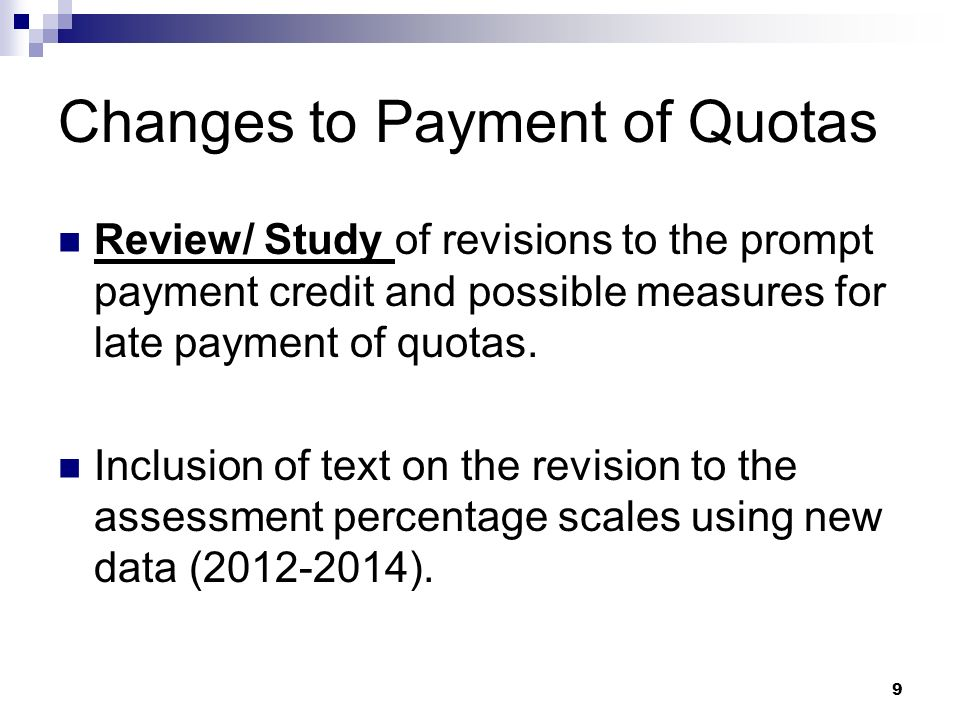 9 Changes to Payment of Quotas Review/ Study of revisions to the prompt payment credit and possible measures for late payment of quotas.