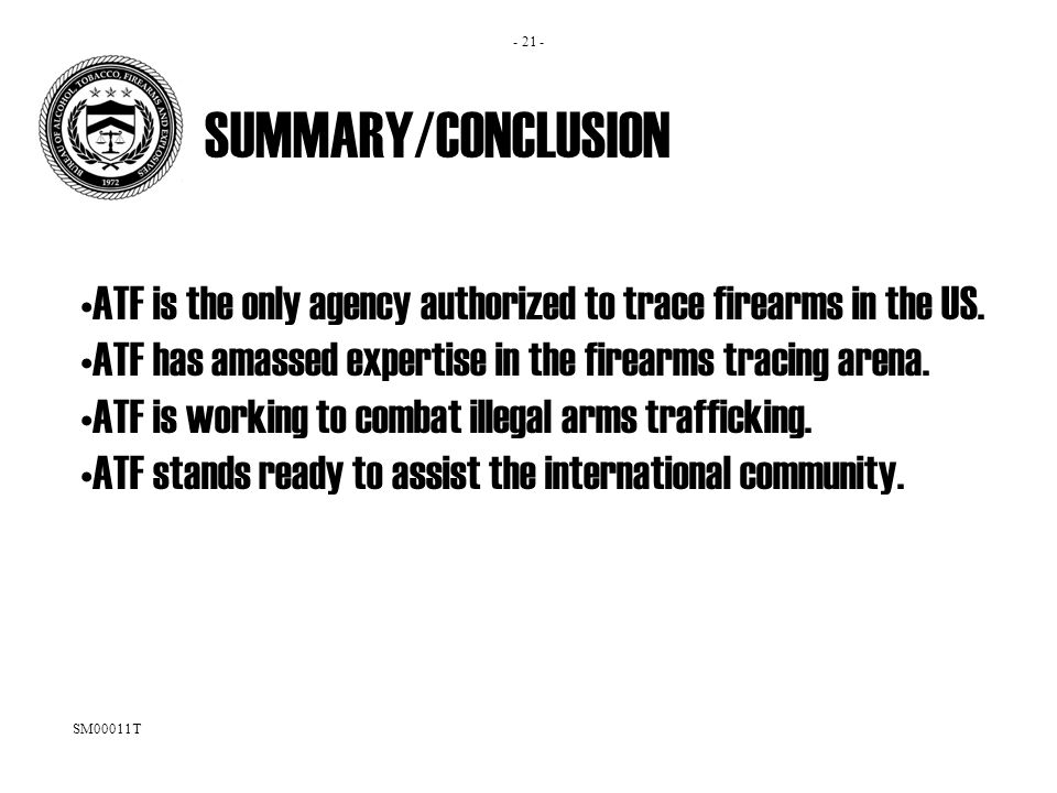 SUMMARY/CONCLUSION ATF is the only agency authorized to trace firearms in the US.