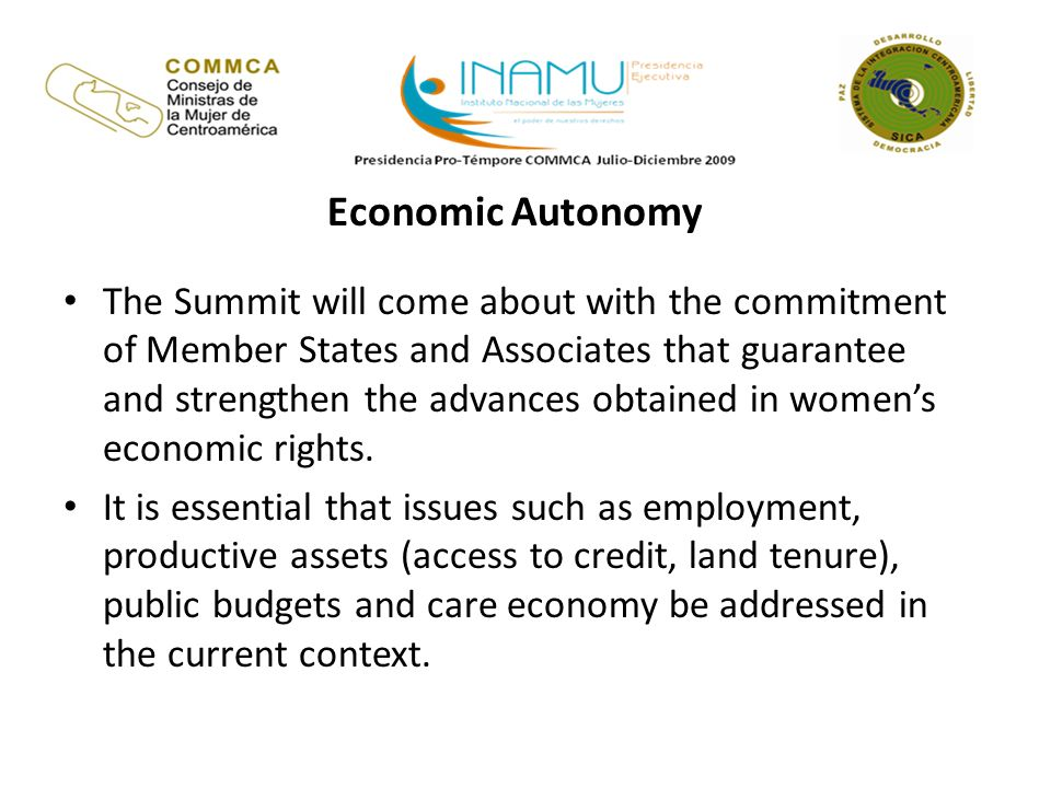 Economic Autonomy The Summit will come about with the commitment of Member States and Associates that guarantee and strengthen the advances obtained in womens economic rights.
