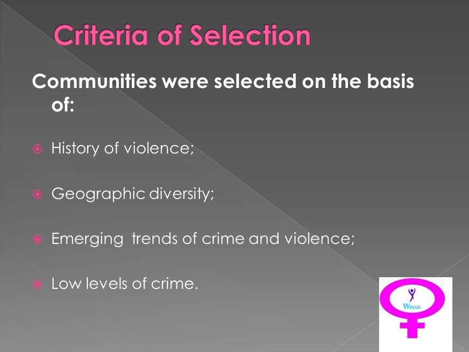 Communities were selected on the basis of: History of violence; Geographic diversity; Emerging trends of crime and violence; Low levels of crime.
