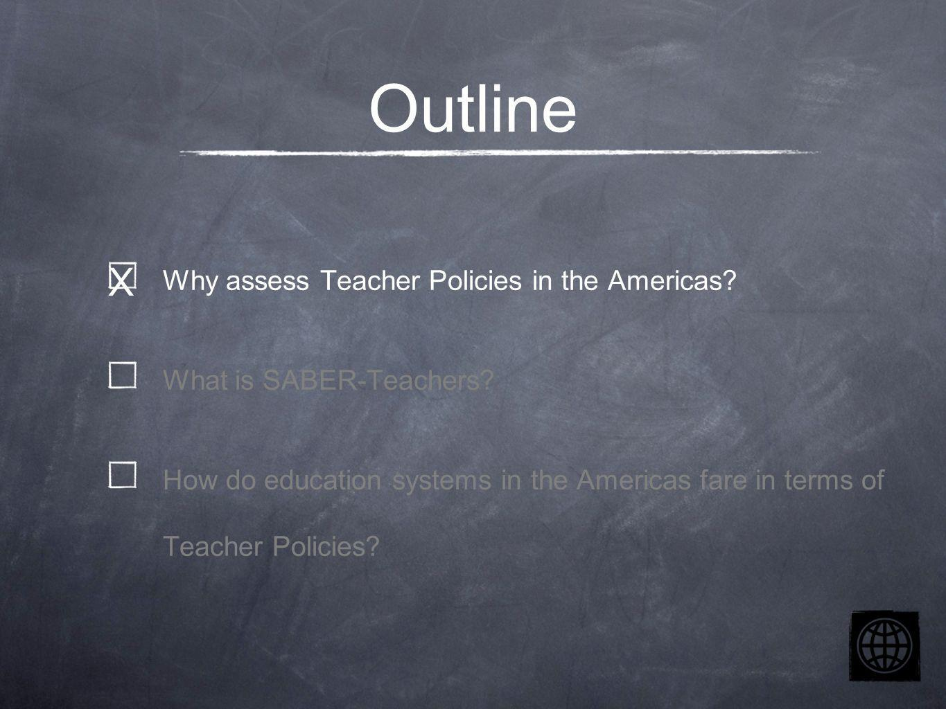Outline Why assess Teacher Policies in the Americas.