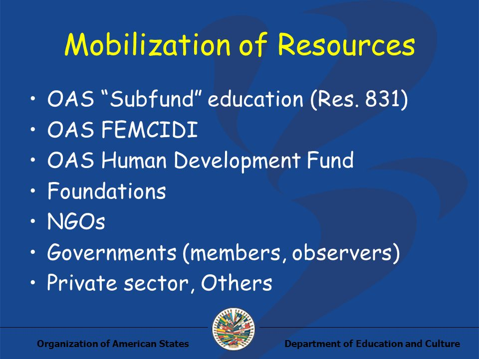 Department of Education and CultureOrganization of American States Mobilization of Resources OAS Subfund education (Res.